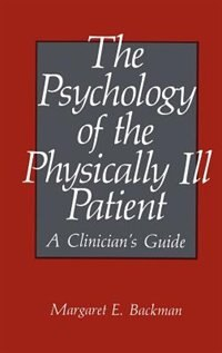 Book The Psychology of the Physically Ill Patient: A Clinician's Guide by M.E. Backman