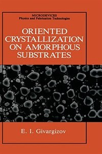 Book Oriented Crystallization on Amorphous Substrates by E.I. Givargizov