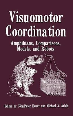 Book Visuomotor Coordination: Amphibians, Comparisons, Models, And Robots by Jorg Peter Ewert