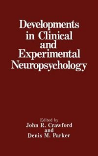 Book Developments in Clinical and Experimental Neuropsychology by John R. Crawford