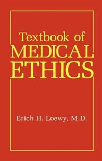 Textbook of Medical Ethics de Erich H. Loewy