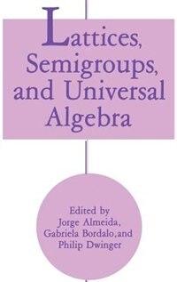 Book Lattices, Semigroups, And Universal Algebra by Jorge Almeida
