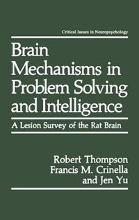 Book Brain Mechanisms in Problem Solving and Intelligence: A Lesion Survey of the Rat Brain by Robert Thompson