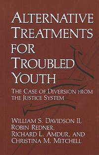 Book Alternative Treatments for Troubled Youth: The Case of Diversion from the Justice System by R.L. Amdur