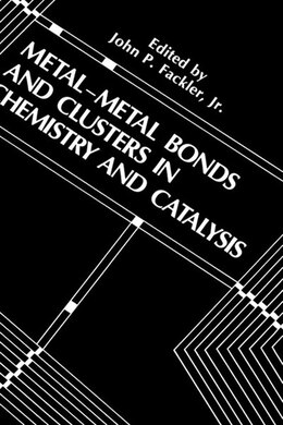 Book Metal-Metal Bonds and Clusters in Chemistry and Catalysis by John P. Fackler Jr.