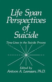 Book Life Span Perspectives of Suicide: Time-Lines in the Suicide Process by Antoon A. Leenaars