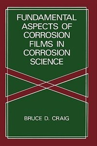 Book Fundamental Aspects Of Corrosion Films In Corrosion Science by B.D. Craig