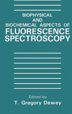 Book Biophysical and Biochemical Aspects of Fluorescence Spectroscopy by T.G. Dewey