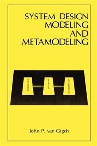 Book System Design Modeling And Metamodeling by John P. van Gigch