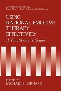 Book Using Rational-Emotive Therapy Effectively: A Practitioner's Guide by Michael Edwin Bernard