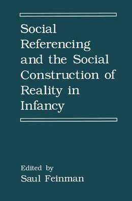 Book Social Referencing and the Social Construction of Reality in Infancy by Saul Feinman