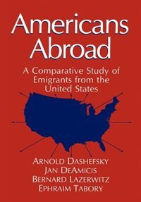Book Americans Abroad: A Comparative Study Of Emigrants From The United States by Arnold University Of Connecticut