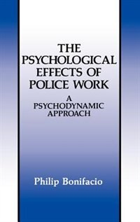 Book The Psychological Effects of Police Work: A Psychodynamic Approach by Philip Bonifacio