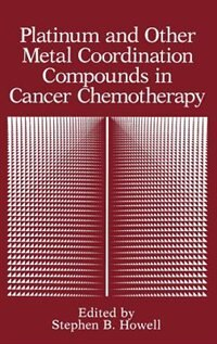 Book Platinum and Other Metal Coordination Compounds in Cancer Chemotherapy by Stephen B. Howell