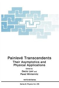 Book Painlevé Transcendents: Their Asymptotics and Physical Applications by Decio Levi