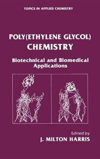 Poly(Ethylene Glycol) Chemistry: Biotechnical and Biomedical Applications by J. Milton Harris