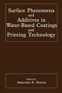 Book Surface Phenomena and Additives in Water-Based Coatings and Printing Technology by Mahendra K. Sharma