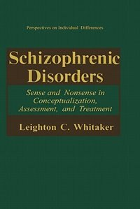 Schizophrenic Disorders:: Sense and Nonsense in Conceptualization, Assessment, and Treatment