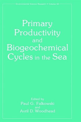 Book Primary Productivity and Biogeochemical Cycles in the Sea by Paul G. Falkowski