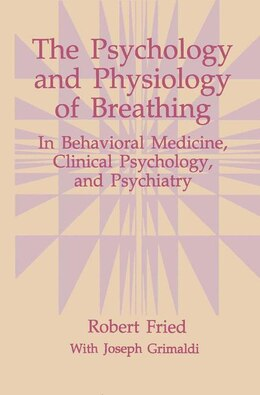 Book The Psychology And Physiology Of Breathing: In Behavioral Medicine, Clinical Psychology, and… by Robert Fried