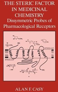 Book The Steric Factor in Medicinal Chemistry: Dissymmetric Probes of Pharmacological Receptors by A.F. Casy