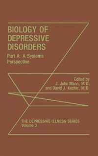 Book Biology of Depressive Disorders. Part A: A Systems Perspective by J. John Mann