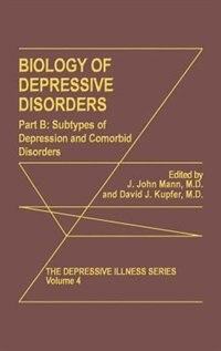Book Biology of Depressive Disorders. Part B: Subtypes of Depression and Comorbid Disorders by J. John Mann