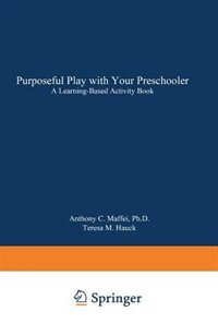 Book Purposeful Play with Your Preschooler: A Learning-Based Activity Book by Anthony C. Maffei