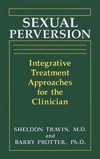 Book Sexual Perversion: Integrative Treatment Approaches for the Clinician by B. Protter