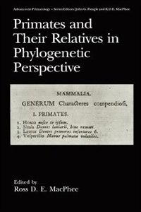 Book Primates And Their Relatives In Phylogenetic Perspective by Ross D.E. MacPhee