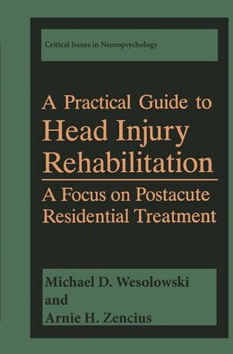 Book A Practical Guide to Head Injury Rehabilitation: A Focus on Postacute Residential Treatment by Michael D. Wesolowski