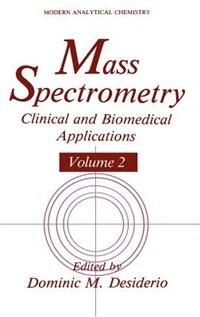 Book Mass Spectrometry: Clinical and Biomedical Applications by Dominic M. Desiderio