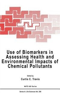 Book Use of Biomarkers in Assessing Health and Environmental Impacts of Chemical Pollutants by C. C. Travis