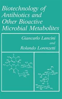 Book Biotechnology of Antibiotics and other Bioactive Microbial Metabolites by G. Lancini