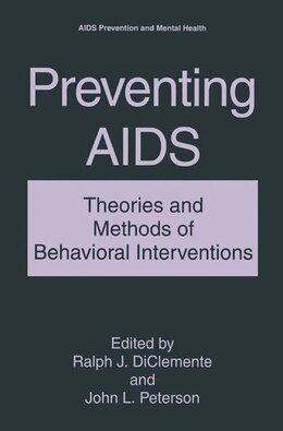 Book Preventing AIDS: Theories and Methods of Behavioral Interventions by Ralph J. DiClemente