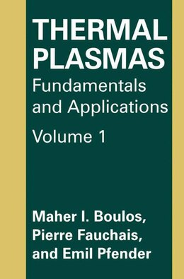 Book Thermal Plasmas: Fundamentals and Applications by M.I. Boulos