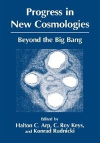Book Progress In New Cosmologies: Beyond the Big Bang by H.C. Arp