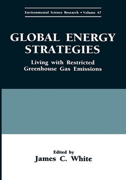 Book Global Energy Strategies: Living With Restricted Greenhouse Gas Emissions by James C. White