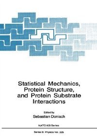 Book Statistical Mechanics, Protein Structure, and Protein Substrate Interactions by Sebastian Doniach