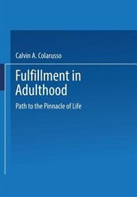 Book Fulfillment in Adulthood: Paths to the Pinnacle of Life by Calvin A. Colarusso