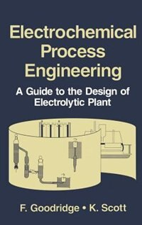 Book Electrochemical Process Engineering: A Guide to the Design of Electrolytic Plant by F. Goodridge