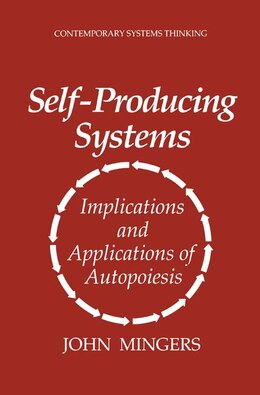 Book Self-Producing Systems: Implications and Applications of Autopoiesis by John Mingers