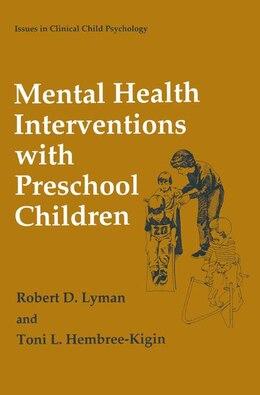 Book Mental Health Interventions with Preschool Children by Robert D. Lyman