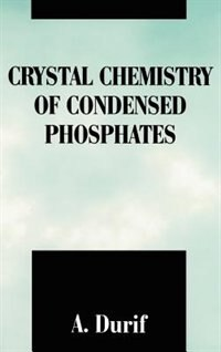 Book Crystal Chemistry of Condensed Phosphates by A. Durif
