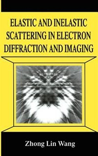 Book Elastic And Inelastic Scattering In Electron Diffraction And Imaging by Zhong Lin Zhong-lin Wang