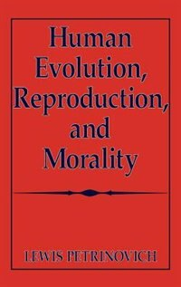 Book Human Evolution, Reproduction, and Morality by Lewis Petrinovich