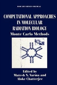 Book Computational Approaches in Molecular Radiation Biology: Monte Carlo Methods by Matesh N. Varma