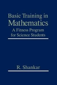 Book Basic Training in Mathematics: A Fitness Program for Science Students by R. Shankar