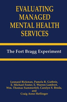 Book Evaluating Managed Mental Health Services: The Fort Bragg Experiment by Leonard Bickman