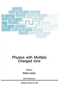 Book Physics with Multiply Charged Ions by Dieter Liesen